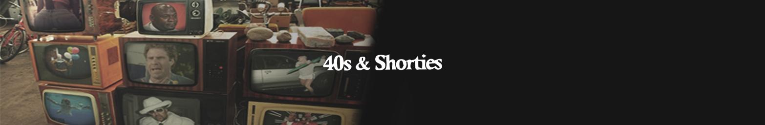 40's & SHORTIES